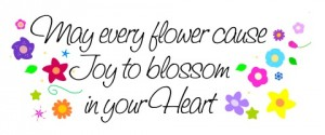 Cute flower quote / blessing - May every flower cause joy to blossom in your heart