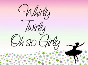 whirly, twirly, oh so girly!